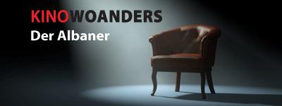 "KINOWOANDERS ""Der Albaner"""